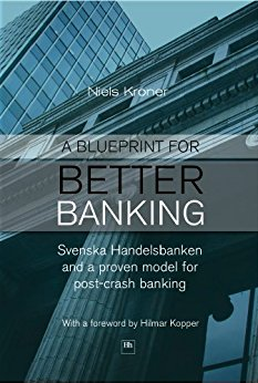 Book review a blueprint for better banking svenska book review a blueprint for better banking svenska handelsbanken and a proven model for post crash banking value and opportunity malvernweather Image collections